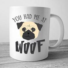 You Had Me At Woof, Pug, Pug Gift, Pug Mug, Pug Mom, Puppy Gift
