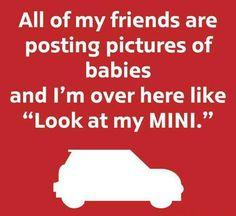 So true (well, its my moms mini, but I want one, and this would be me. :D )