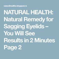 NATURAL HEALTH: Natural Remedy for Sagging Eyelids – You Will See Results in 2 Minutes Page 2
