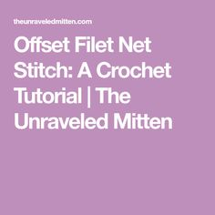 Offset Filet Net Stitch: A Crochet Tutorial | The Unraveled Mitten