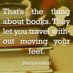 "Quote: ""That´s the thing about books. They let you travel without moving your feet"". JL"