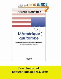 LAmérique qui tombe (French Edition) (9782213662480) Arianna Huffington , ISBN-10: 2213662487  , ISBN-13: 978-2213662480 ,  , tutorials , pdf , ebook , torrent , downloads , rapidshare , filesonic , hotfile , megaupload , fileserve