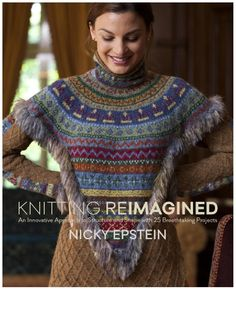 Knitting Reimagined - Nicky Epstein  I am in love with this book and the other books of author Nicky Epstein. She's such a talented knitter.
