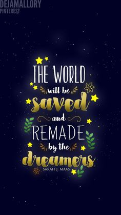 The world will be saved and remade by the dreamers. #Quotes #EmpireOfStorms #SarahJMaas #booklove #qotd #quote
