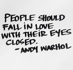 People should fall in love with their eyes closed - Andy Warhol #truelove #quote