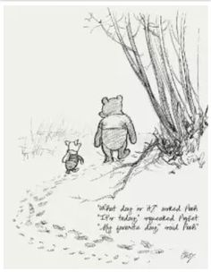 """""""what day is it?"""" asked Pooh. """"It's today."""" squeaked Piglet. """"My favorite day."""" said Pooh."""