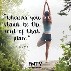 """""""Wherever you stand, be the soul of that place."""" - Rumi.  www.fmtv.com #FMTV #FoodMatters"""