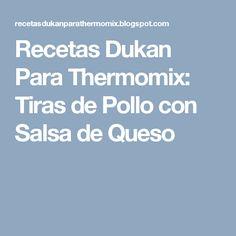 Recetas Dukan Para Thermomix: Tiras de Pollo con Salsa de Queso