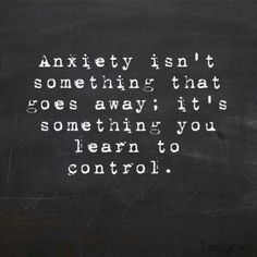 and sometimes you take a few steps backwards and have to figure out what to do. Anxiety