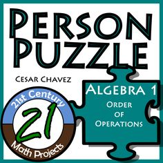 21st Century Math Projects -- Engaging Middle & High School Math Projects: Person Puzzles -- Cesar Chavez -- Order of Operations