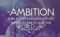 Succeeding Online: Anchored To Ambition Ft. Wale - Ambition is believing in yourself even when no one else in the world does... #GetYours