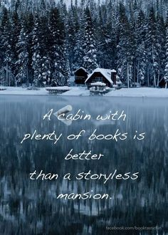 secluded winter cabin: would love to spend Christmas at a place like this. Me, Justin and the pups Reading Quotes, Book Quotes, Reading Books, Book Sayings, Library Quotes, Writing Quotes, Quotable Quotes, I Love Books, Books To Read