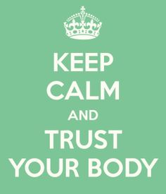 keep-calm-and-trust-your-body