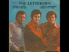 Precious and Few by the Lettermen JUST SUCH A LOVELY SONG!  <3 AND TRUE!