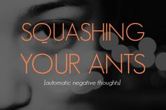 Squashing Your ANTs [automatic negative thoughts]