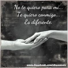 No te quiero para mi.... Te quiero conmigo... Es diferente