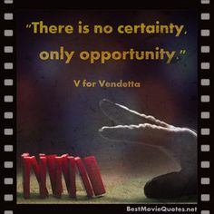 """There is no certainty, only opportunity."" - One more quote from #V FOR VENDETTA. Hugo Weaving and #dominoes – most attractive scene of the movie. Great #quote."