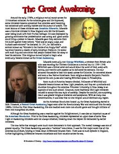 "This simple, CCSS-aligned 1-page reading explains the background, people, events, and significance of the Great Awakening in America. Includes George Whitfield, Jonathan Edwards and his ""Sinners in the Hands of an Angry God"" sermon, how the Great Awakening influenced the American Revolution and more. It is great for a review or preview before your unit!"