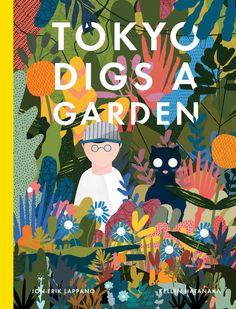 Tokyo Digs a Garden /  Jon Erik Lappano and Kellen Hatanaka / Groundwood Books / March 15, 2016 / ISBN: 9781554987986