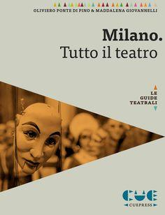 MILANO. TUTTO IL TEATRO di Oliviero Ponte di Pino & Maddalena Giovannelli