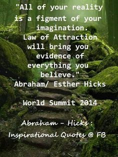 All of your relaity is a figment of your imagination.... Abraham Hicks