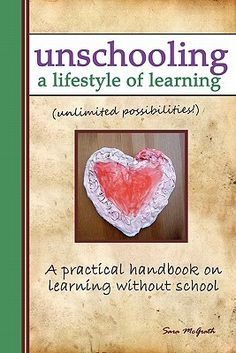 Unschooling: A Lifestyle of Learning  Check out www.NYHomeschool.com as well.
