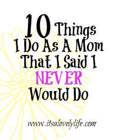 Things I do as a mom that I said I never would do