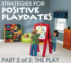Positive Playdates for All! PART 2 - strategies for siblings who want in on the action and how to handle disagreements.