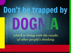 don't be trapped by a dogma which is living with the results of other people's thinking