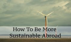 How To Be More Sustainable Abroad