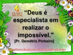 Deus é Especialista Em Realizar o Impossível. (Frase de Demétrio Pinheiro)