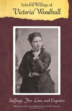 Selected Writings of Victoria Woodhull: Suffrage, Free Love, and Eugenics (Legacies of Nineteenth-Century American Women Writers) - http://www.kindle-free-books.com/selected-writings-of-victoria-woodhull-suffrage-free-love-and-eugenics-legacies-of-nineteenth-century-american-women-writers