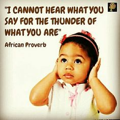 """W Emerson is credited with the quote, """"What you do speaks so loudly that I cannot hear what you say. Favorite Quotes, Best Quotes, Life Quotes, Qoutes, African Quotes, Insightful Quotes, Inspirational Quotes, Actions Speak Louder, African Proverb"""