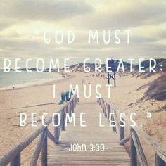 God, help me to decrease so that you may increase. ?? Other