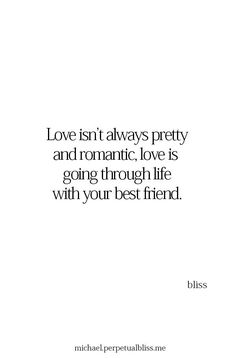 Love is going through life with your best friend. - Love isn't always pretty and romantic, love is going through life with your best friend. Couple Quotes, Quotes For Him, Be Yourself Quotes, Great Quotes, Quotes To Live By, Inspirational Quotes, One Day Quotes, True Quotes, Words Quotes