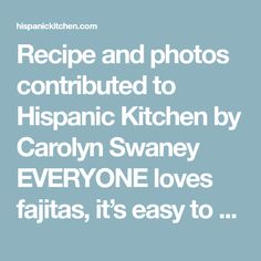 Recipe and photos contributed to Hispanic Kitchen by Carolyn Swaney EVERYONE loves fajitas, it's easy to see why. It's an entire meal rolled up in a fluffy tortilla — veggies, chicken (or beef, or shrimp…) some spicy salsa, and you're in a grilled up heaven. This recipe was born from everything that I love about mexican... View Article