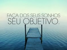 """""""Faça dos seus sonhos seu objetivo."""" #sonhos #frases"""
