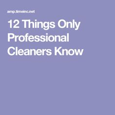 12 Things Only Professional Cleaners Know
