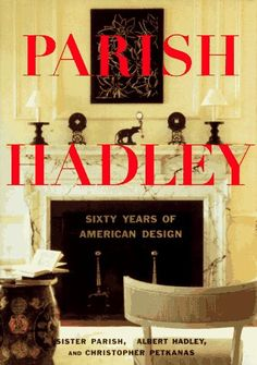 Parish-Hadley: Sixty Years of American Design: Christopher Petkanas, Albert Hadley, Sister Parish