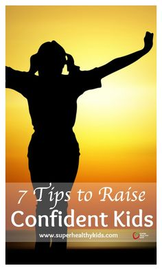 PARENTING TIPS - 7 Tips to Raise Confident Kids. Here are some choices and strategies parents can use. http://www.superhealthykids.com/7-tips-raise-confident-kids/