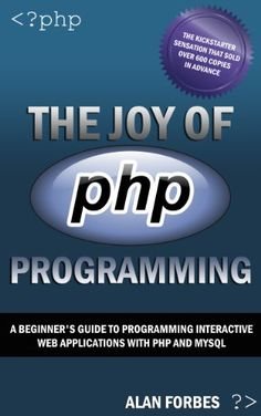 The Joy of PHP: A Beginner`s Guide to Programming Interactive Web Applications with PHP and mySQL