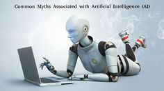 Common Myths Associated with Artificial Intelligence