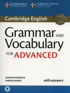 Hewings, Martin. CAMBRIDGE ENGLISH: Grammar and vocabulary for Advanced. Cambridge University Press, 2015.