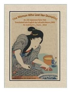 "$6 Grades 3-6  This includes a Japanese fairy tale called ""The Woman Who Lost Her Dumpling"". The package includes character analysis, creative writing, a Social Studies section about Japan and a test."