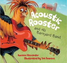 Acoustic Rooster and His Barnyard Band Kwame Alexander, Tim Bowers: Books Preschool Music, Teaching Music, Kindergarten Music, Music Activities, Preschool Library, Reading Activities, Literacy Activities, Reading Lists, Songs To Sing
