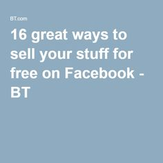 16 great ways to sell your stuff for free on Facebook - BT