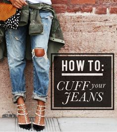 How To Cuff Your Jeans Like A Pro = the formulas behind the season's must-try looks: the traditional skinny cuff, the undone half cuff, and the polished thick cuff.
