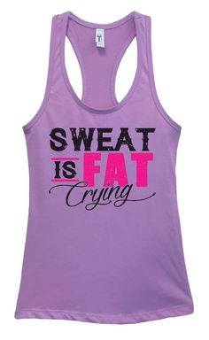 Womens Sweat Is Fat Crying Grapahic Design Fitted Tank Top Funny Shirt Small / Lavender Funny Tank Tops, Gym Tank Tops, Workout Tank Tops, Workout Shirts, Athletic Tank Tops, Tanks, Top Funny, Workout Gear For Women, New Tank