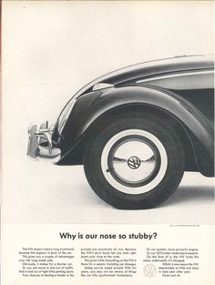 Bill Bernbach, VW beetle ad, 1963. DDB, NY, why is our nose so stubby. Volkswagen of America.