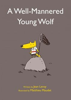 """A Well-Mannered Young Wolf (E LER): """"A young wolf must fulfill his prey's last wishes before he devours them""""-- Provided by publisher."""